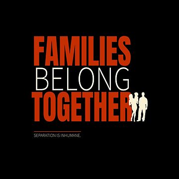 Families Belong Together . Separation is inhumane by LisaLiza