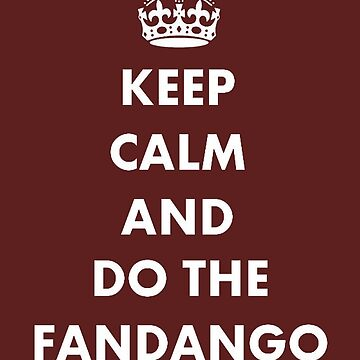 Keep Calm And Do The Fandango by taiche