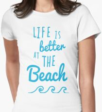 Life Is Better At The Beach Women's Fitted T-Shirt