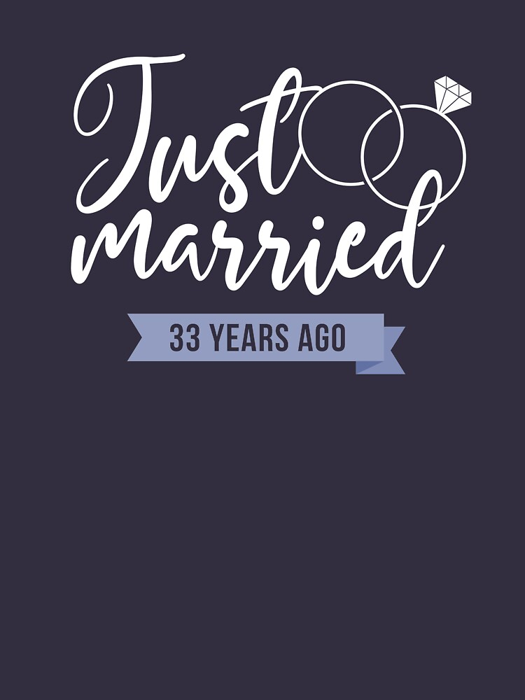 Just Married 33 Years Ago 33rd Wedding Anniversary Gift Unisex T