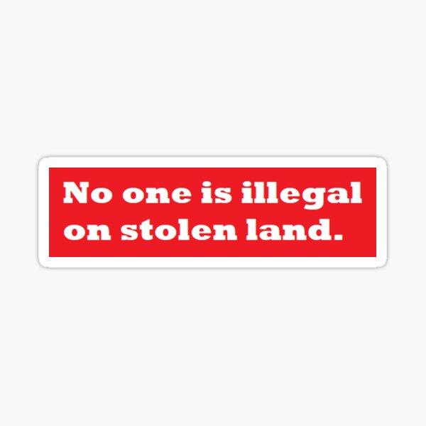 No one is illegal on stolen land. Sticker