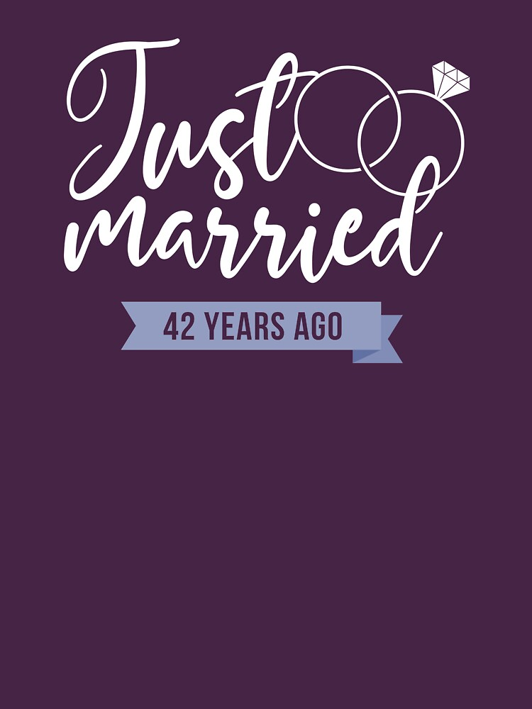 Just Married 42 Years Ago 42nd Wedding Anniversary Gift Unisex T