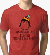 Penguins Can't Fly, I Can't Fly, Therefore I Am a Penguin! Gift   Funny Winter Birthday Linux Tri-blend T-Shirt