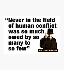 """Winston Churchill - """"Never In The Field Of Human Conflict Was So Much Owed By So Many To So Few"""" Photographic Print"""