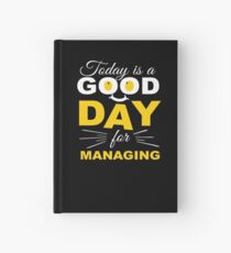 Today Is A Good Day For Managing   Hardcover Journal