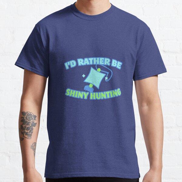 I'd Rather Be Shiny Hunting Classic T-Shirt