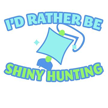 I'd Rather Be Shiny Hunting by RobSp1derp1g
