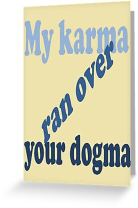 My Karma Ran Over Your Dogma by taiche