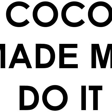 coco made me do it  by WAGarmentSupply