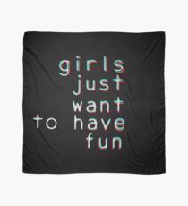 Girls want to have fun Scarf