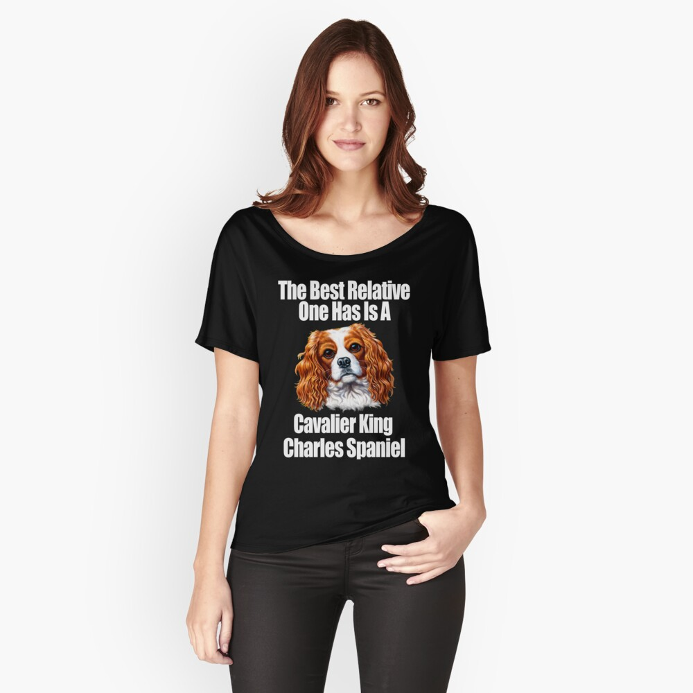 Best Relative Is A Cavalier King Charles Spaniel Relaxed Fit T-Shirt