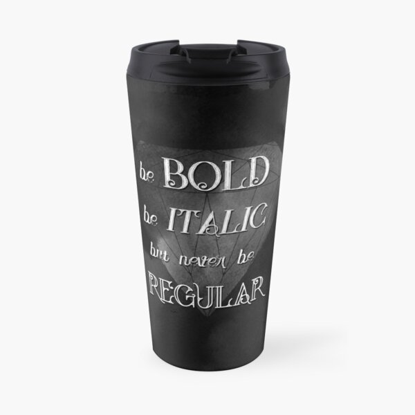 Be bold, be italic, but never be regular Thermobecher