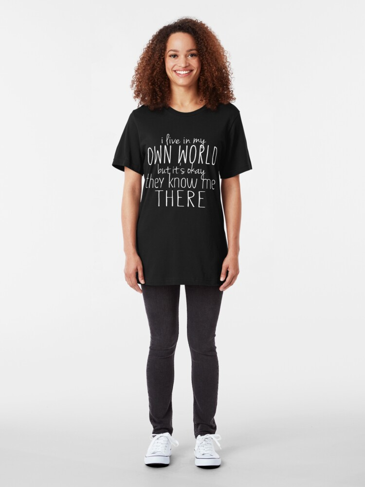 Alternate view of I Live In My Own World Witty Sarcastic Sassy Quote Slim Fit T-Shirt