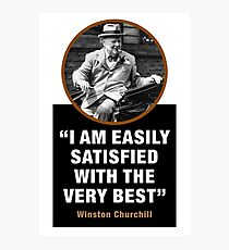 """Winston Churchill - """"I Am Easily Satisfied With The Very Best"""" Photographic Print"""