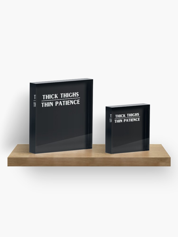 Alternate view of Thick Thighs Thin Patience Witty Sarcastic Sassy Quote Acrylic Block