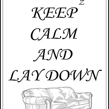 Keep Calm And Lay Down by MeCocky