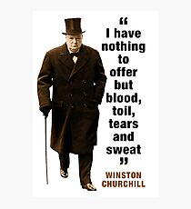 """Winston Churchill - """"I Have Nothing To Offer But Blood, Toil, Tears And Sweat"""" Photographic Print"""