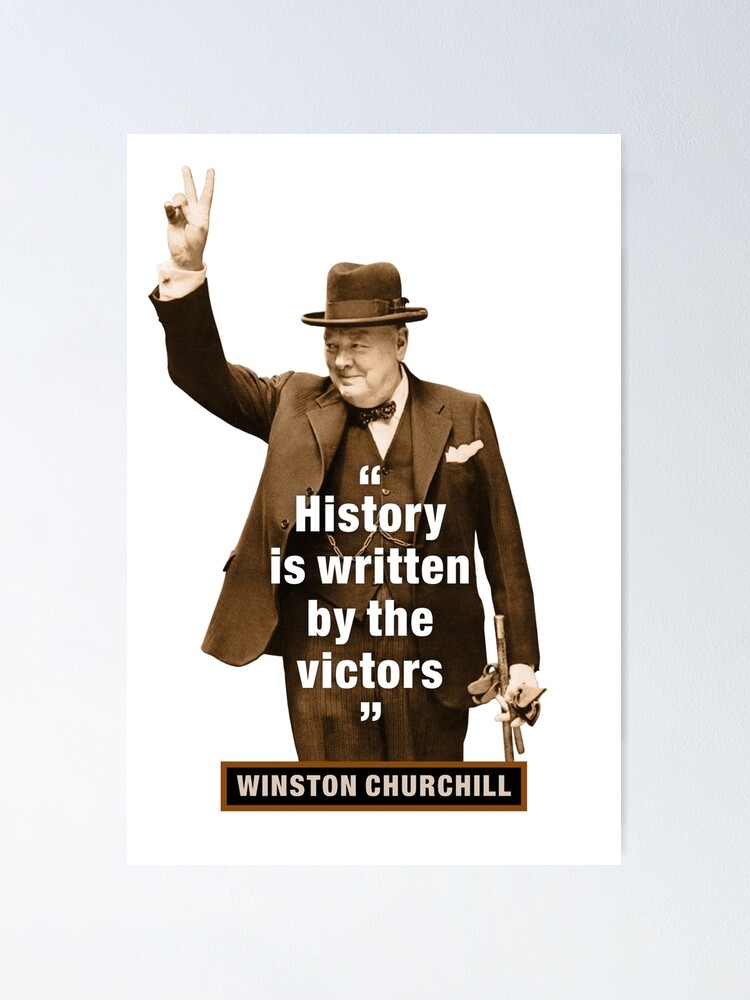 Winston Churchill History Is Written By The Victors Poster By Tigerdaver Redbubble