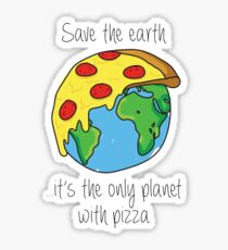 Save the earth ... it's the only planet with pizza Sticker