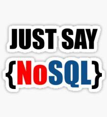 Just Say NoSQL Sticker