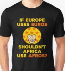 If Europe Uses Euros Shouldn't Africa Use Afros Unisex T-Shirt