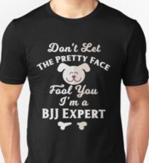 Jiu-Jitsu Women Pretty Face Fool You I'm a BJJ Expert Unisex T-Shirt