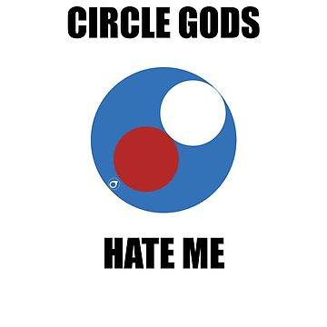 Circle Gods Hate Me V5 by TeeTimeGuys