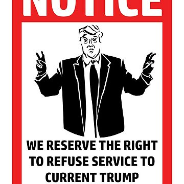 Notice - We Reserve the Right to Refuse Service to Trump White House Staff by borderbandit