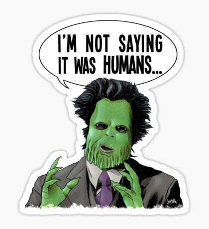 I'm Not Saying It Was Humans Sticker