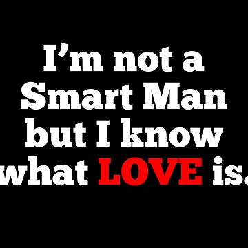 I'm Not A Smart Man But I Know What Love Is - Forrest Gump Quote by everything-shop