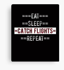 Eat Sleep Catch Flights Repeat Gift for Travelers Canvas Print