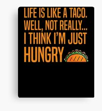Life Is Like A Taco Canvas Print
