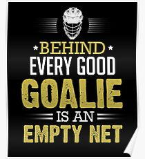Hockey Behind Every Good Goalie Is An Empty Net Poster