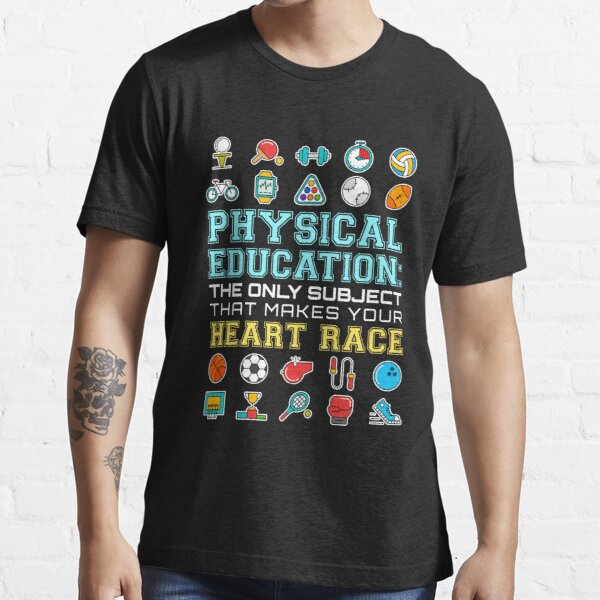 Physical Education The Only Subject That Makes Your Heart Race PE Teacher Essential T-Shirt
