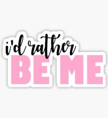 id rather be me - mean girls THE MUSICAL inspired Sticker