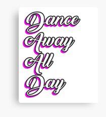 Dance Away All Day Ballet Dance Ballerina Dancer Pink Canvas Print
