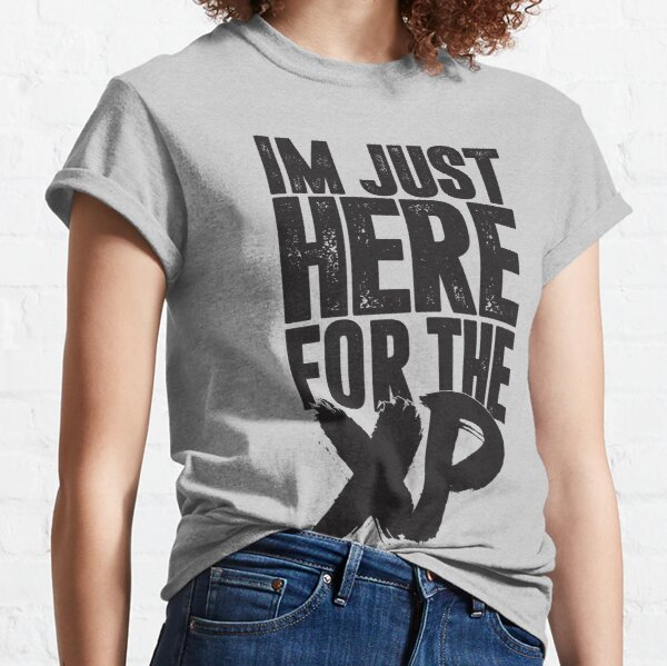 Im Just Here For The XP Classic T-Shirt