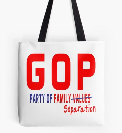 GOP Party of Family Separation Tote Bag
