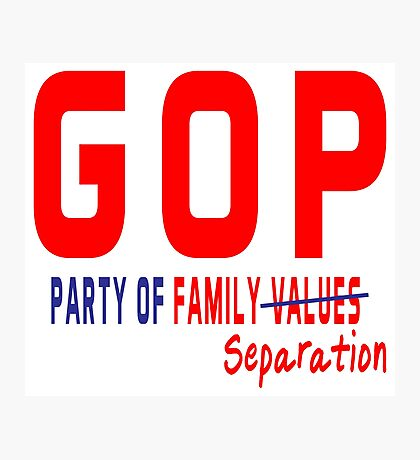 GOP Party of Family Separation Photographic Print