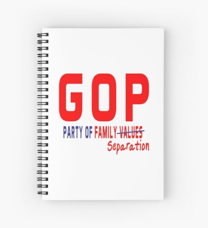 GOP Party of Family Separation Spiral Notebook