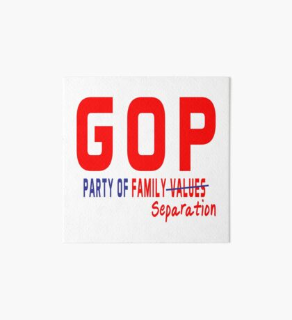GOP Party of Family Separation Art Board
