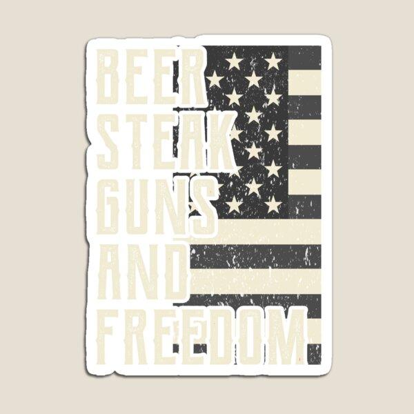Beer Steak Guns And Freedom Shirt US Freedom Shirt Magnet