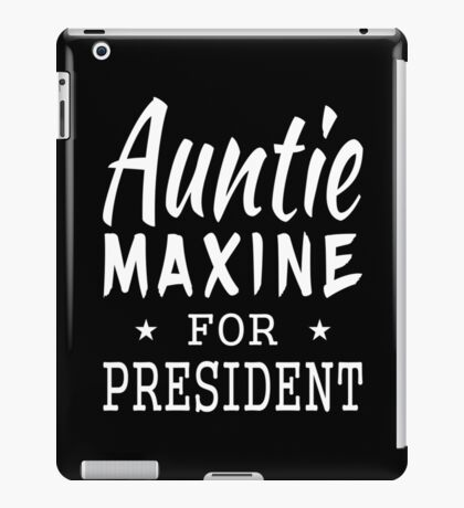 Auntie Maxine For President iPad Case/Skin