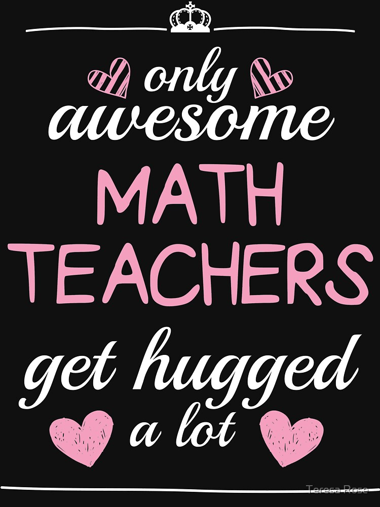 Only Awesome  Math Teachers   Get Hugged A Lot  by MusicReadingSav