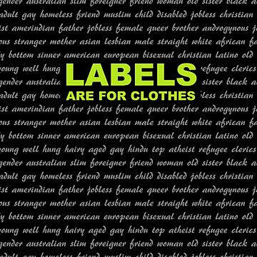 Labels are for clothes not people. LGBTQ pride by UNWEARABLE