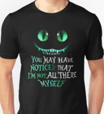 Cheshire cat You may have noticed that I'm not all there myself Unisex T-Shirt