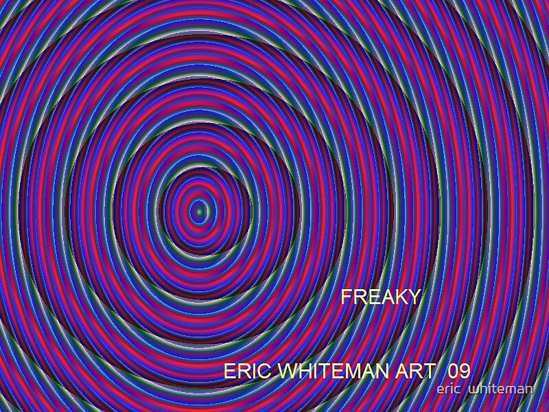 ( FREAKY ) ERIC WHITEMAN ART  by eric  whiteman