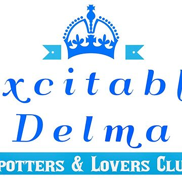 The Excitable Delma Spotters & Lovers Club by aughtie