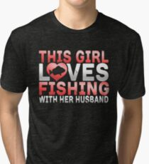 This Girl Loves Fishing With Her Husband Tri-blend T-Shirt