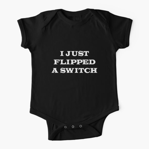 I Just Flipped A Switch Short Sleeve Baby One-Piece